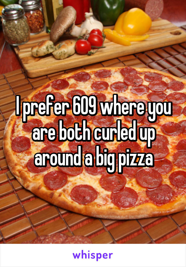 I prefer 6O9 where you are both curled up around a big pizza