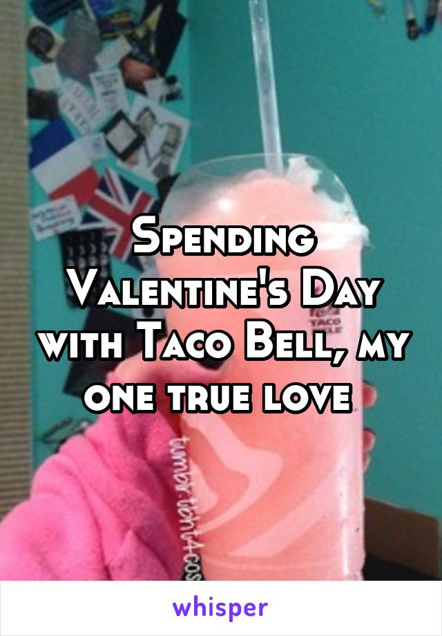 Spending Valentine's Day with Taco Bell, my one true love