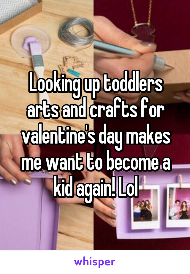 Looking up toddlers arts and crafts for valentine's day makes me want to become a kid again! Lol
