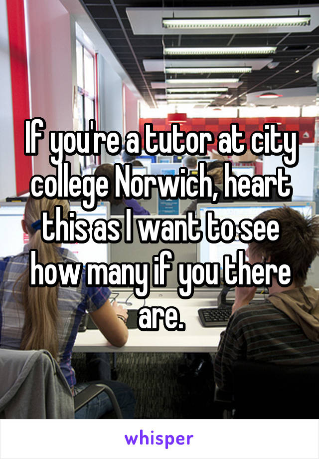 If you're a tutor at city college Norwich, heart this as I want to see how many if you there are.