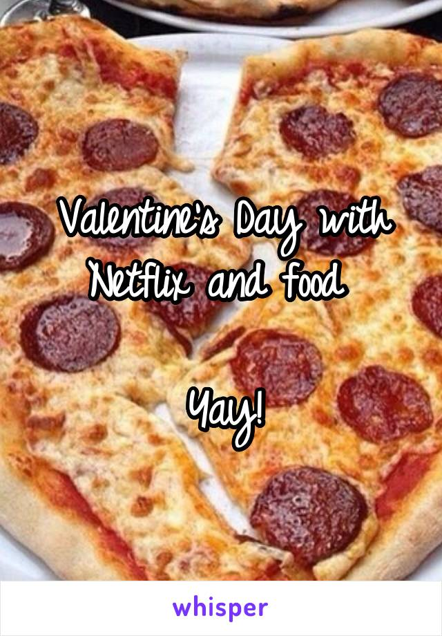 Valentine's Day with Netflix and food   Yay!