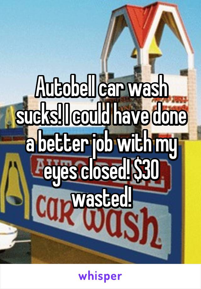 Autobell car wash sucks! I could have done a better job with my eyes closed! $30 wasted!