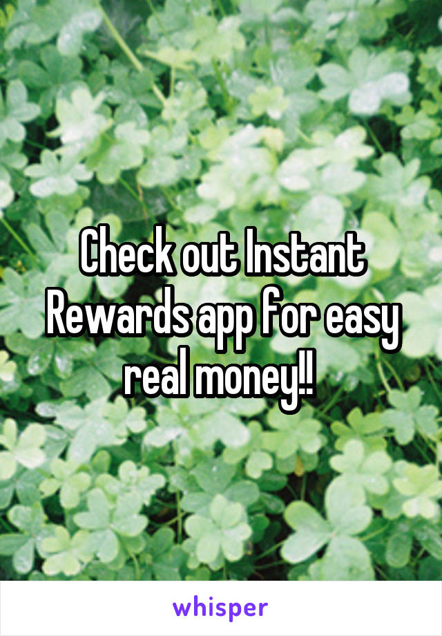 Check out Instant Rewards app for easy real money!!