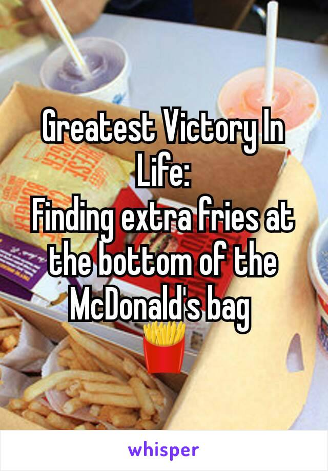 Greatest Victory In Life: Finding extra fries at the bottom of the McDonald's bag  🍟