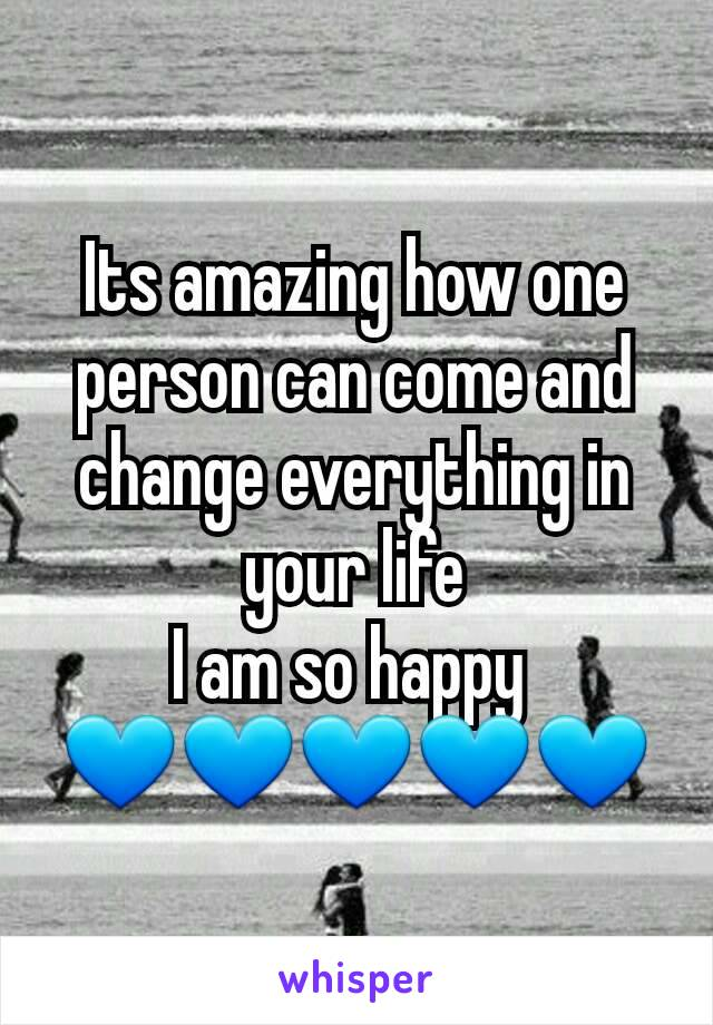 Its amazing how one person can come and change everything in your life I am so happy  💙💙💙💙💙