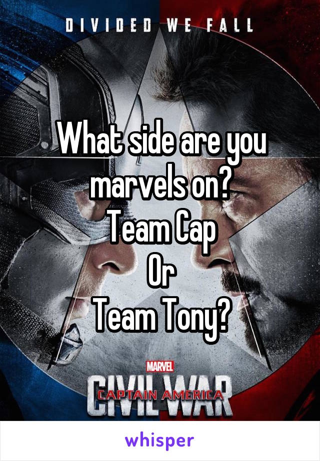 What side are you marvels on? Team Cap Or Team Tony?