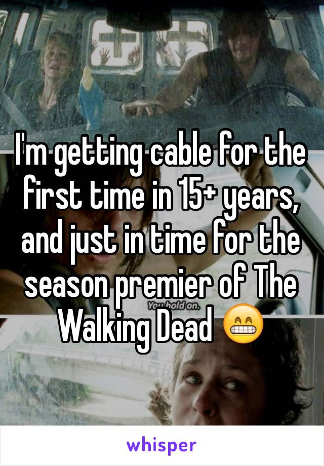 I'm getting cable for the first time in 15+ years, and just in time for the season premier of The Walking Dead 😁