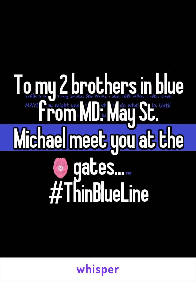 To my 2 brothers in blue from MD: May St. Michael meet you at the gates... #ThinBlueLine