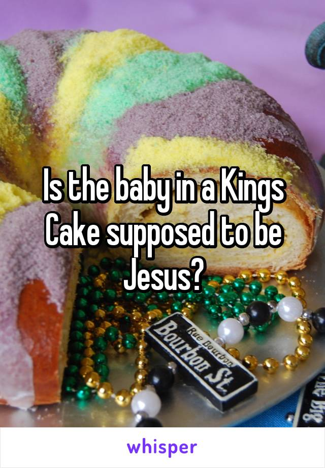 Is the baby in a Kings Cake supposed to be Jesus?