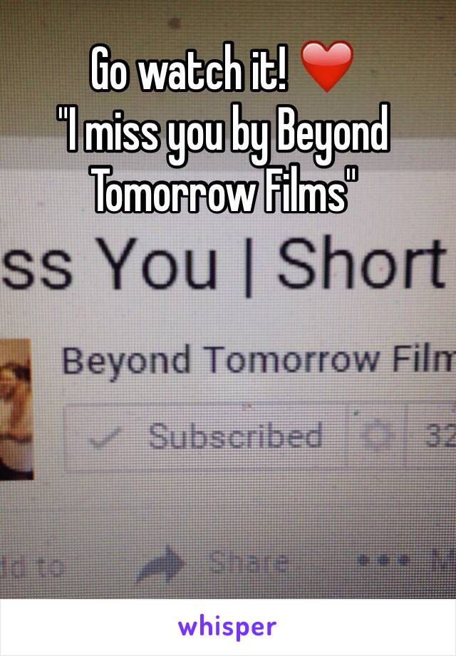 "Go watch it! ❤️ ""I miss you by Beyond Tomorrow Films"""