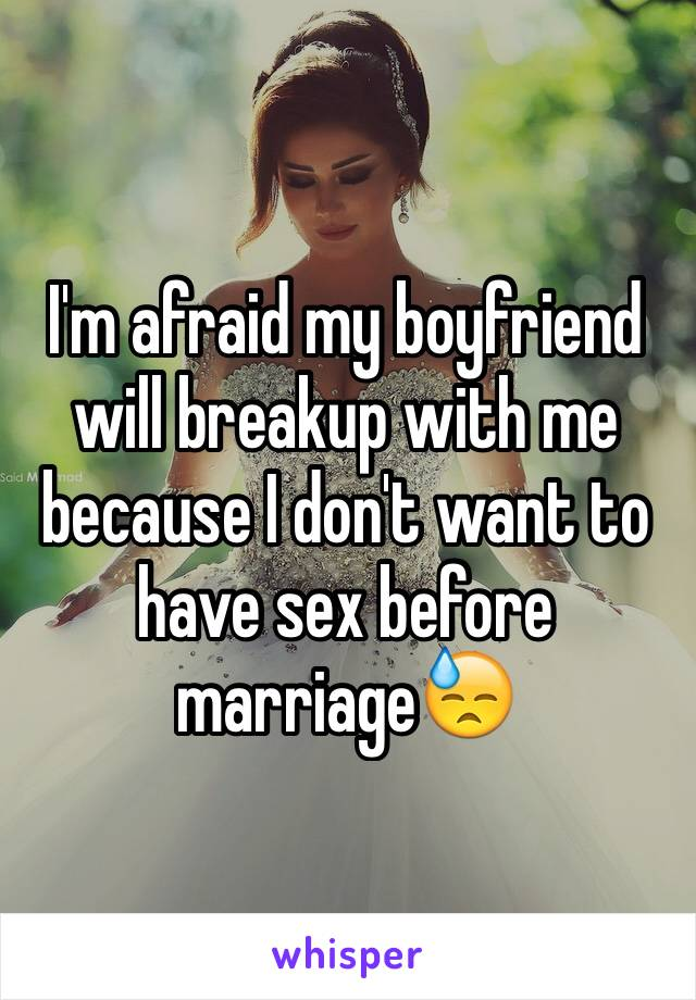 I'm afraid my boyfriend will breakup with me because I don't want to have sex before marriage😓