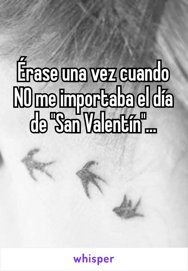 """Érase una vez cuando NO me importaba el día de """"San Valentín""""..."""