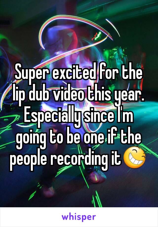 Super excited for the lip dub video this year. Especially since I'm going to be one if the people recording it😆