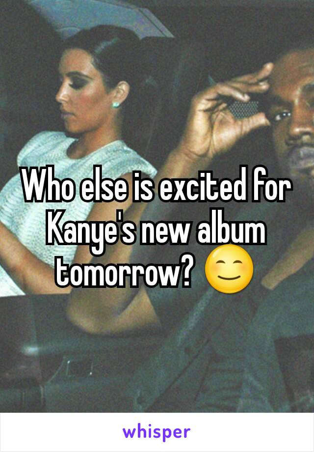 Who else is excited for Kanye's new album tomorrow? 😊