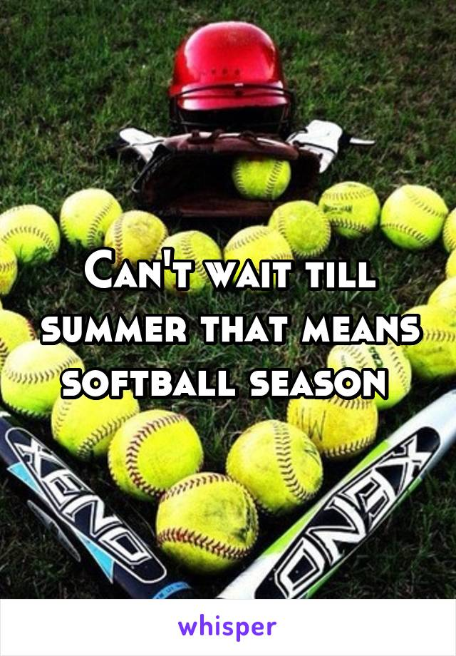 Can't wait till summer that means softball season