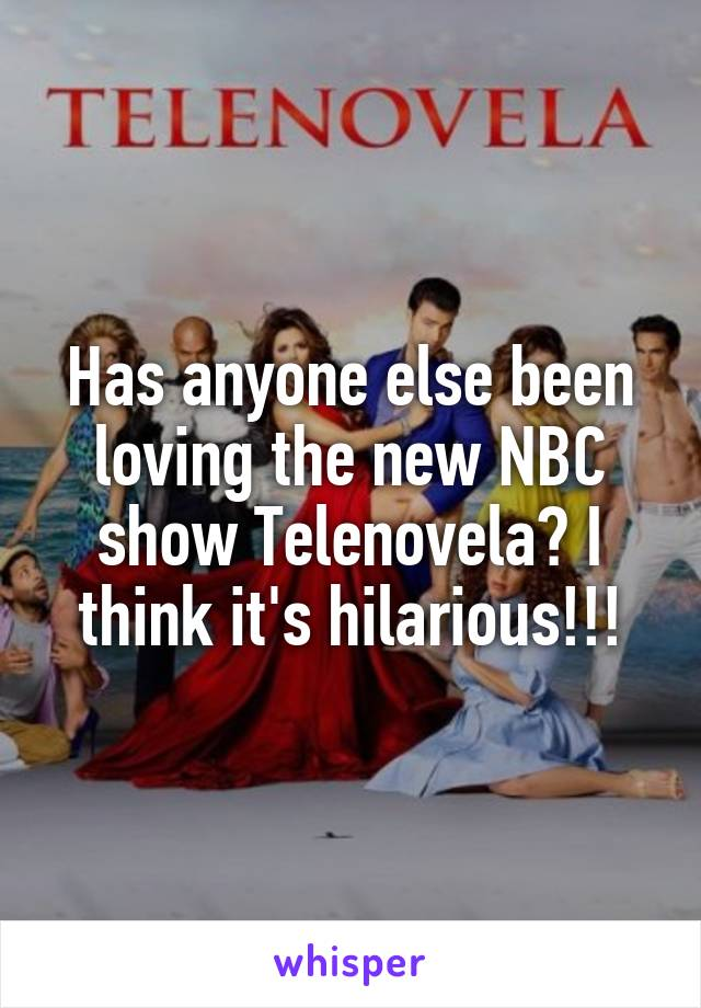 Has anyone else been loving the new NBC show Telenovela? I think it's hilarious!!!