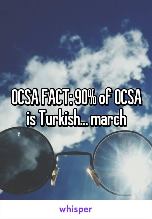 OCSA FACT: 90% of OCSA is Turkish... march