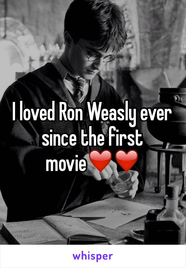 I loved Ron Weasly ever since the first movie❤️❤️