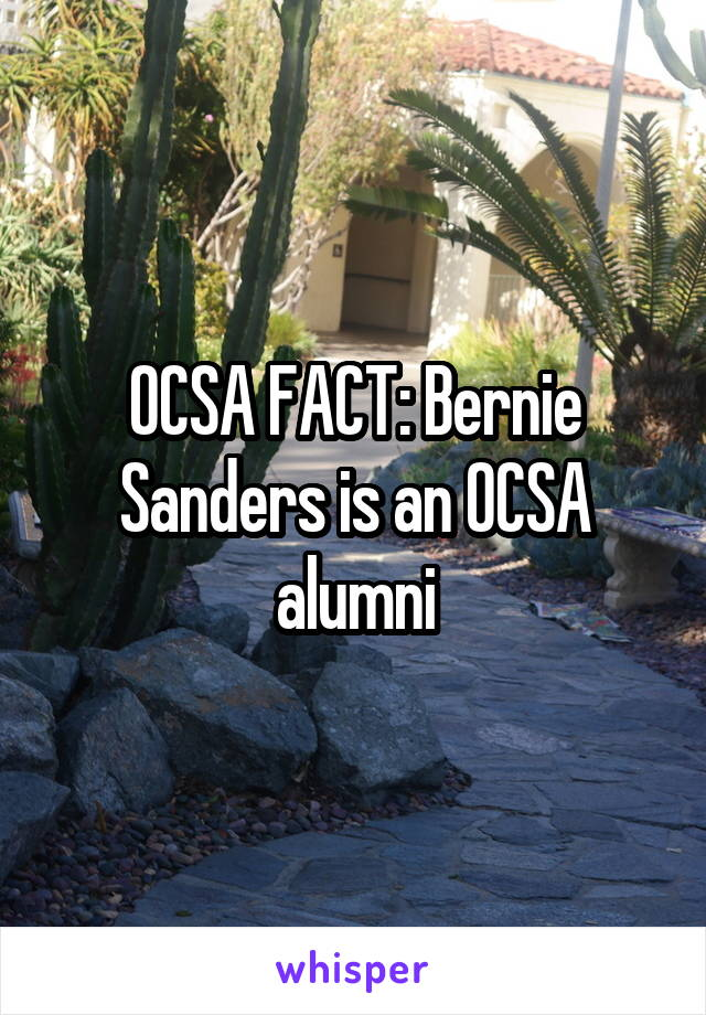 OCSA FACT: Bernie Sanders is an OCSA alumni