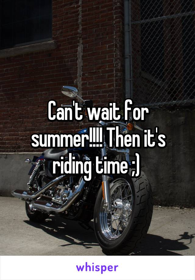 Can't wait for summer!!!! Then it's riding time ;)