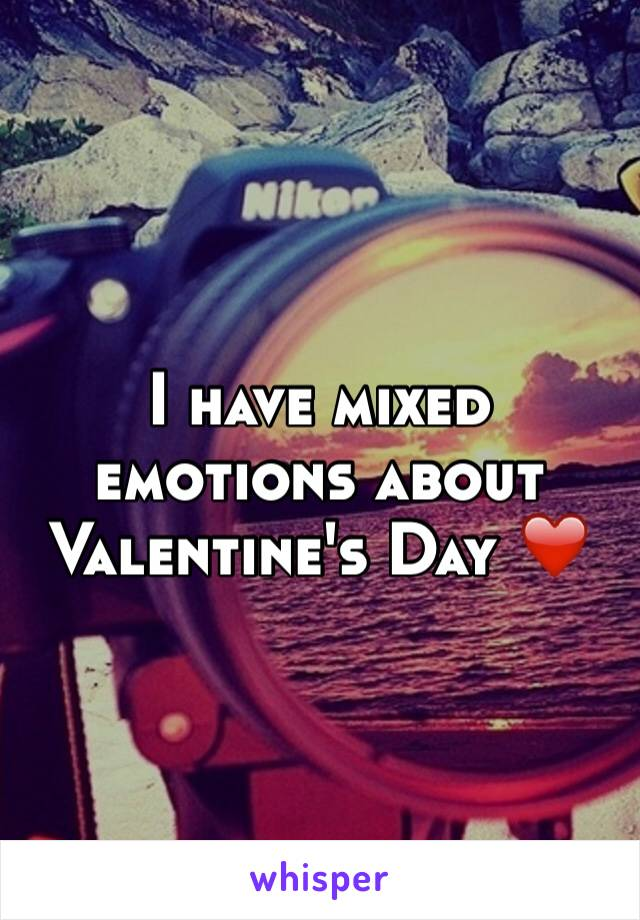 I have mixed emotions about Valentine's Day ❤️
