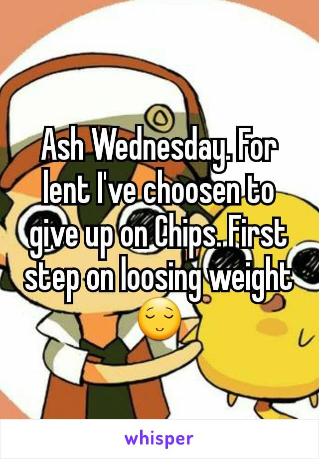 Ash Wednesday. For lent I've choosen to give up on Chips. First step on loosing weight 😌
