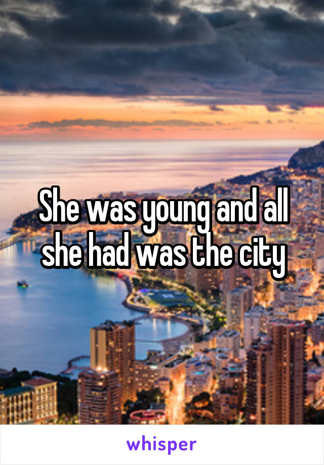 She was young and all she had was the city