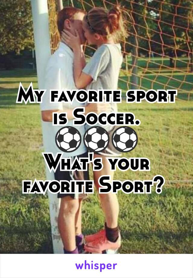 My favorite sport is Soccer. ⚽⚽⚽ What's your favorite Sport?