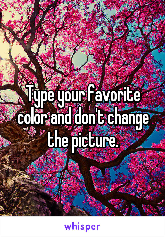 Type your favorite color and don't change the picture.