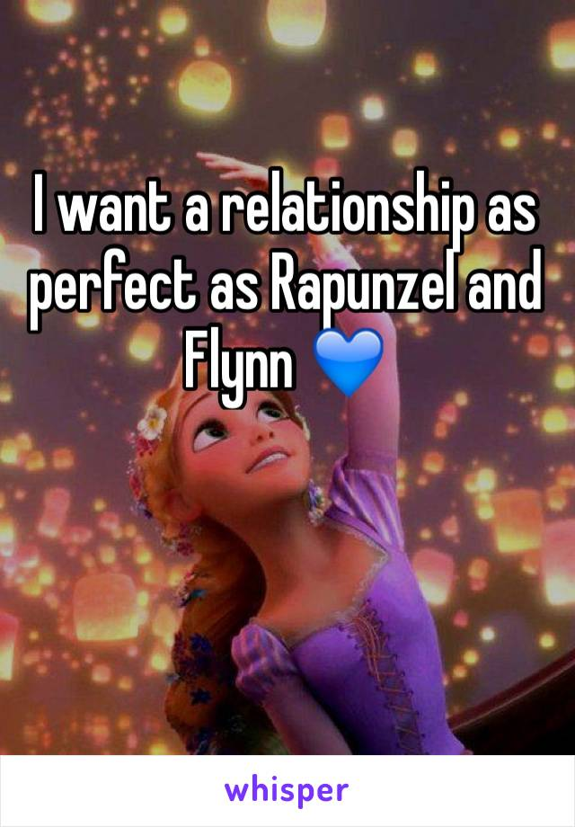 I want a relationship as perfect as Rapunzel and Flynn 💙