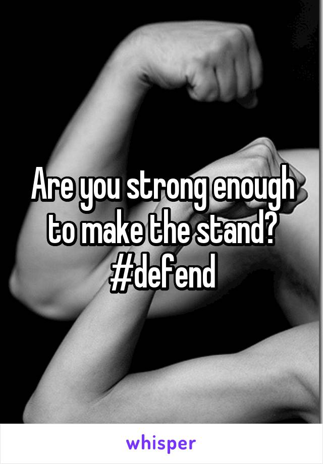 Are you strong enough to make the stand? #defend