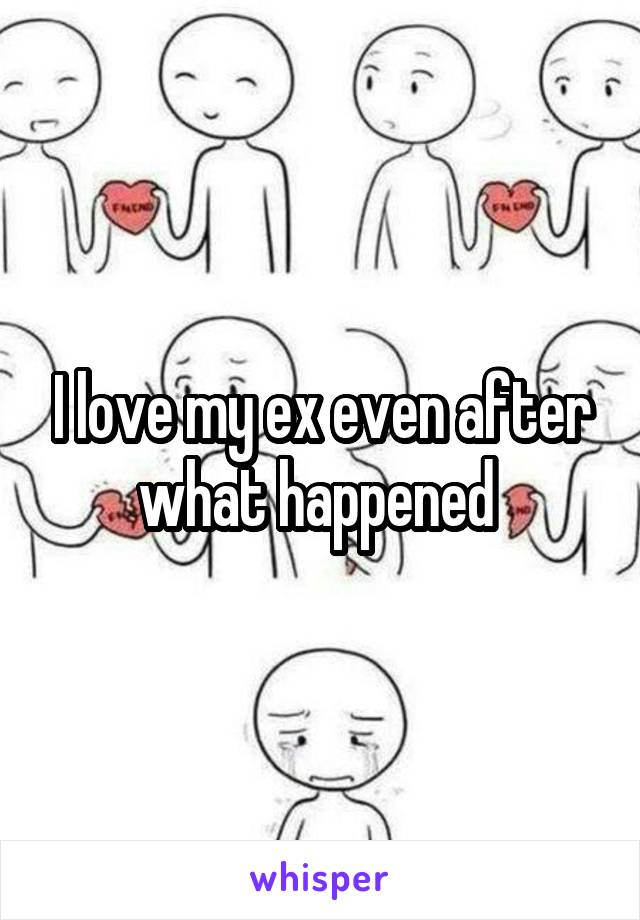 I love my ex even after what happened