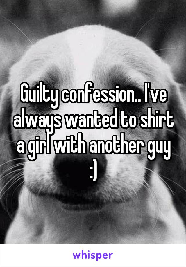 Guilty confession.. I've always wanted to shirt a girl with another guy :)