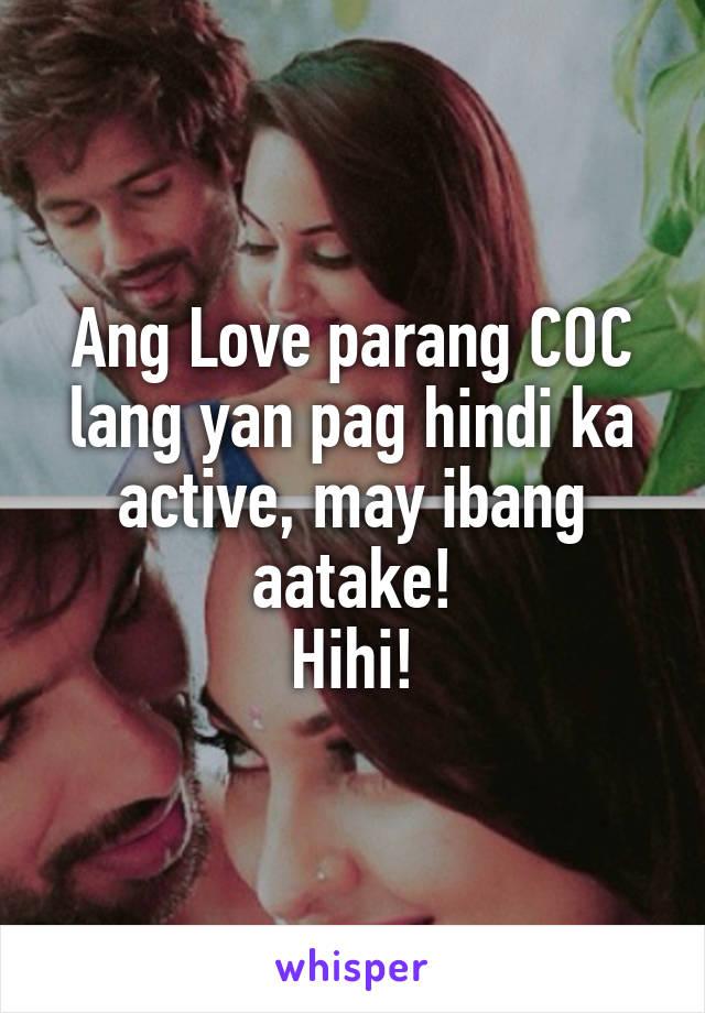Ang Love parang COC lang yan pag hindi ka active, may ibang aatake! Hihi!