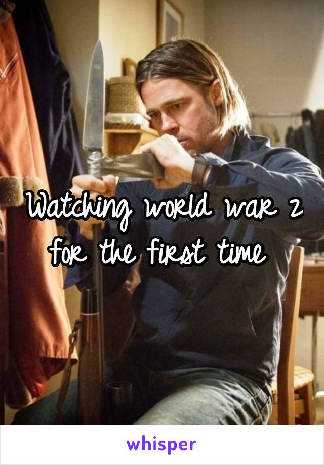 Watching world war z for the first time