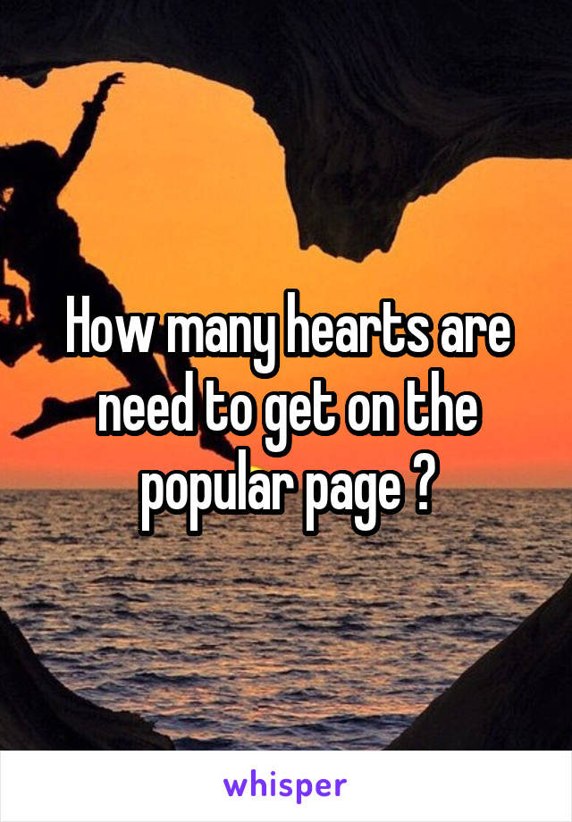 How many hearts are need to get on the popular page ?