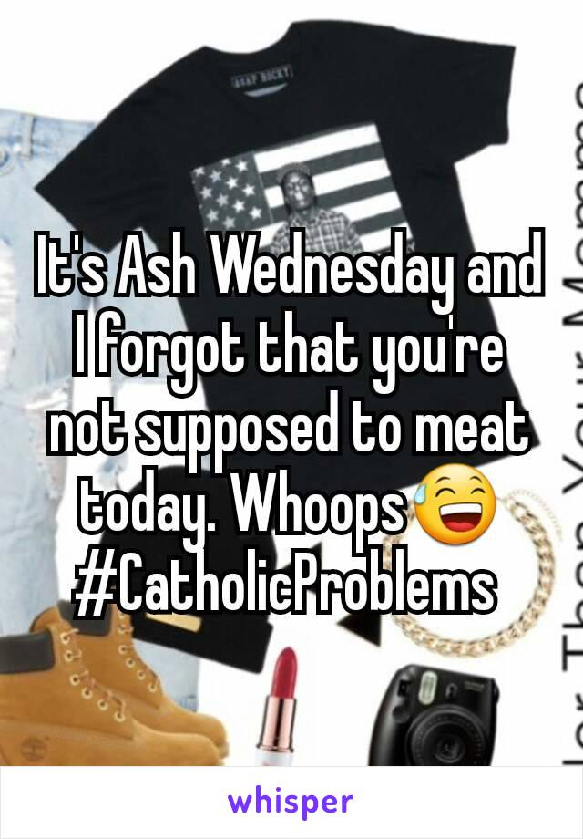 It's Ash Wednesday and I forgot that you're not supposed to meat  today. Whoops😅 #CatholicProblems