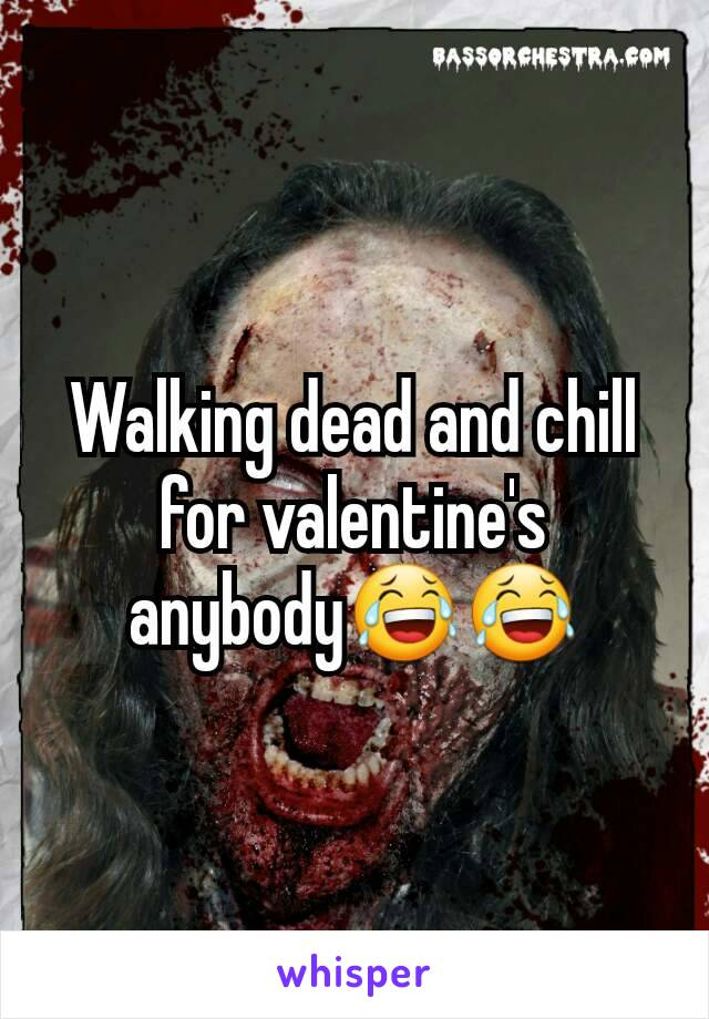 Walking dead and chill for valentine's anybody😂😂