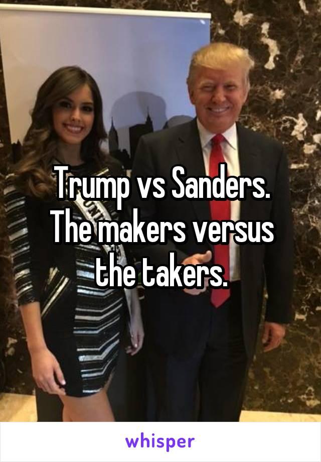 Trump vs Sanders. The makers versus the takers.