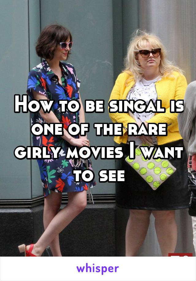 How to be singal is one of the rare girly movies I want to see