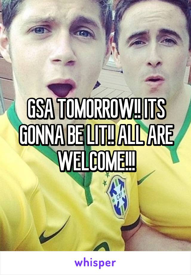 GSA TOMORROW!! ITS GONNA BE LIT!! ALL ARE WELCOME!!!