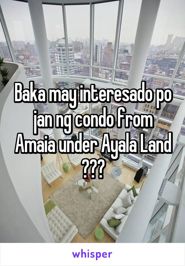 Baka may interesado po jan ng condo from Amaia under Ayala Land ✌🏽️