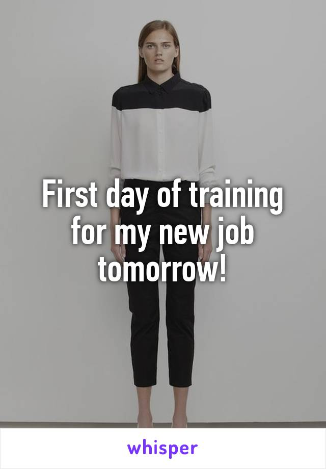 First day of training for my new job tomorrow!