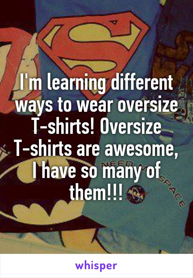 I'm learning different ways to wear oversize T-shirts! Oversize T-shirts are awesome, I have so many of them!!!