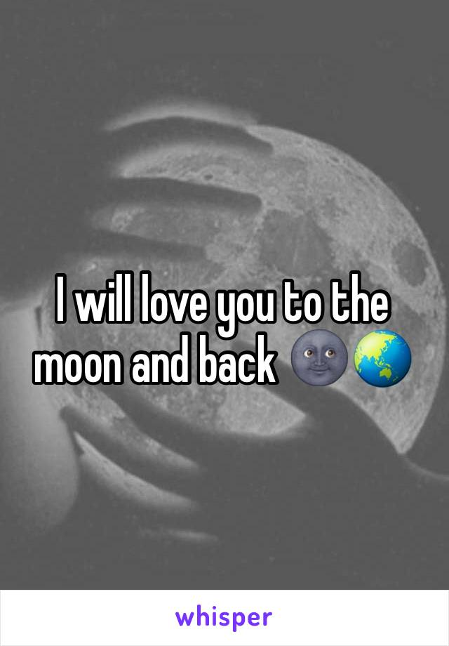 I will love you to the moon and back 🌚🌏