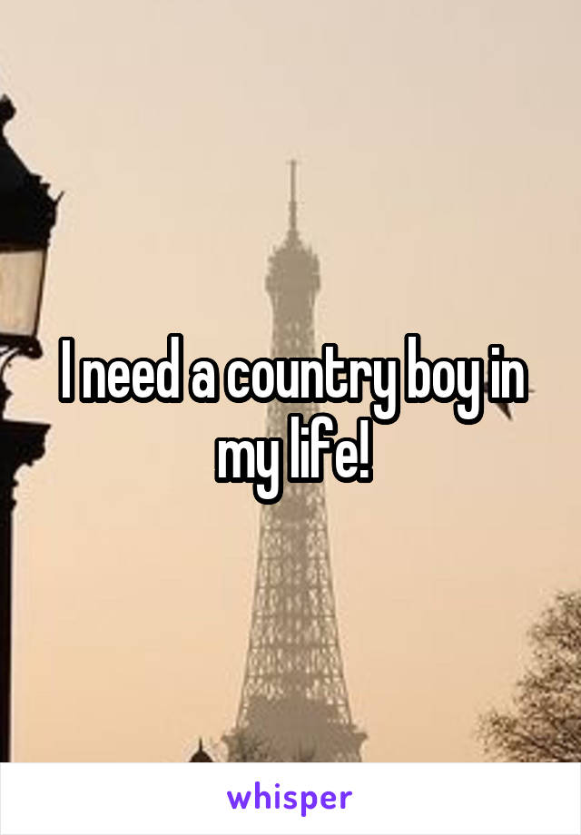 I need a country boy in my life!