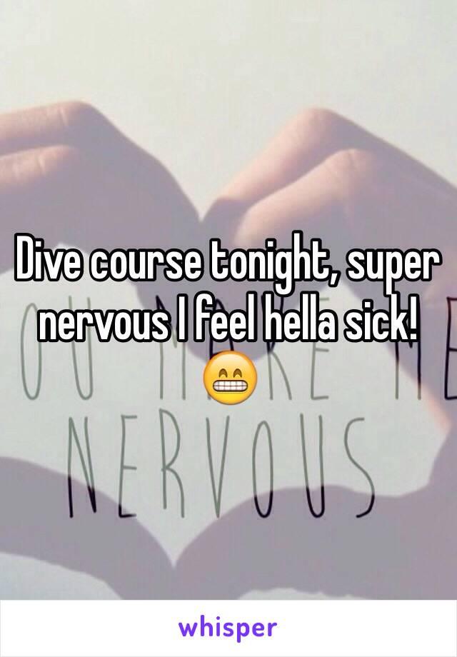 Dive course tonight, super nervous I feel hella sick! 😁