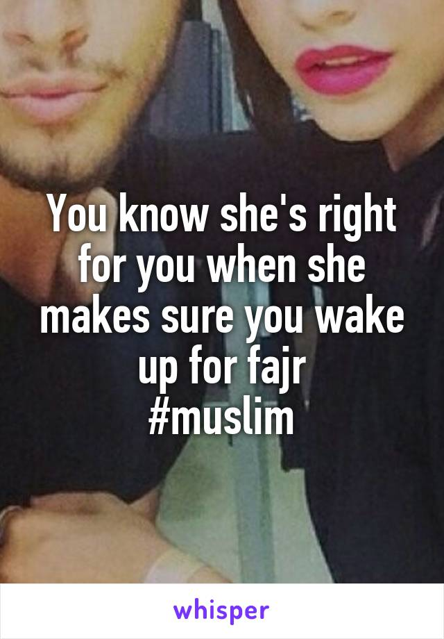 You know she's right for you when she makes sure you wake up for fajr #muslim