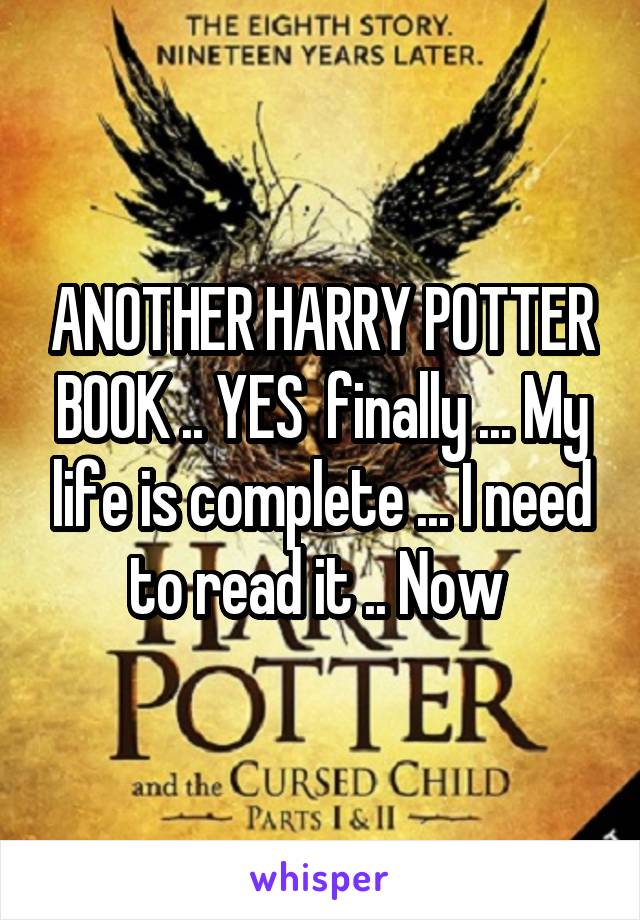 ANOTHER HARRY POTTER BOOK .. YES  finally ... My life is complete ... I need to read it .. Now