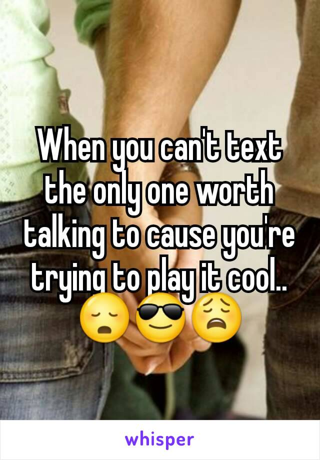 When you can't text the only one worth talking to cause you're trying to play it cool.. 😳😎😩